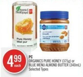 PC Organics Pure Honey (375g) or Blue Menu Almond Butter (340ml)