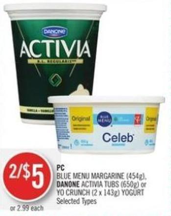 PC Blue Menu Margarine (454g) - Danone Activia Tubs (650g) or Yo Crunch (2 X 143g) Yogurt