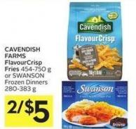 Cavendish Farms Flavourcrisp Fries 454-750 g or Swanson Frozen Dinners 280-383 g