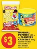 Imperial Popcorn - 400 g or Planters Cashews - 200 g