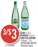 ESKA (1.5l) - Perrier (1l) or San Pellegrino (750ml - 1l) Sparkling Water