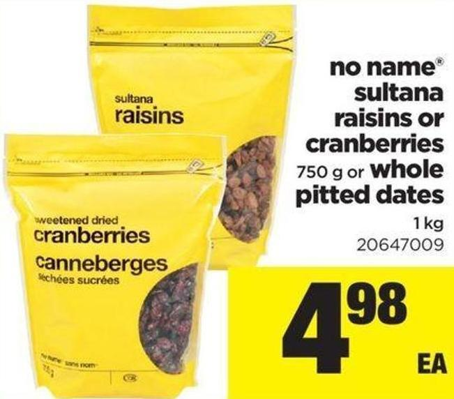 No Name Sultana Raisins Or Cranberries 750 G Or Whole Pitted Dates 1 Kg