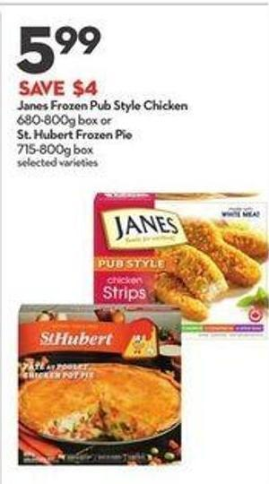 Janes Frozen Pub Style Chicken 680-800g Box or St. Hubert Frozen Pie 715-800g Box