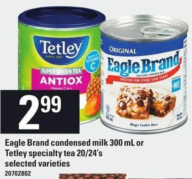 Eagle Brand Condensed Milk 300 Ml Or Tetley Specialty Tea 20/24's