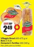 Villaggio Bread 600-675 g or Buns 6-8 Pk Dempster's Tortillas 240-340 g