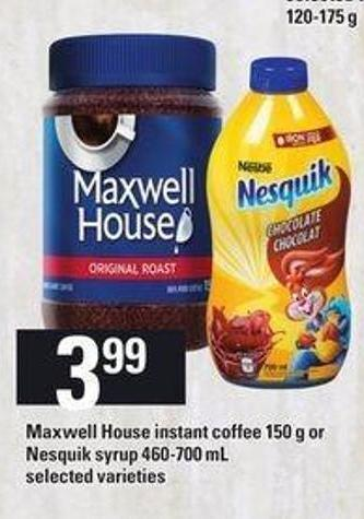 Maxwell House Instant Coffee - 150 G Or Nesquik Syrup - 460-700 Ml