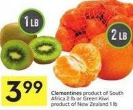 Clementines Product of South Africa 2 Lb or Green Kiwi Product of New Zealand 1 Lb