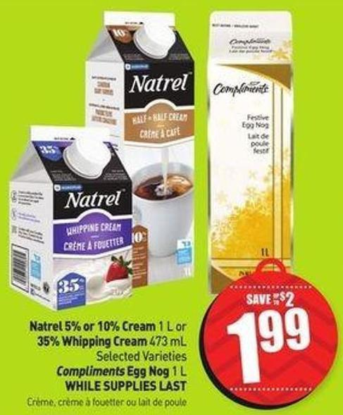 Natrel 5% or 10% Cream 1 L or 35% Whipping Cream 473 mL Compliments Egg Nog 1 L
