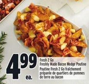 Fresh 2 Go Freshly Made Bacon Wedge Poutine