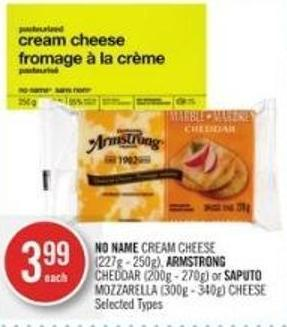 No Name Cream Cheese (227g - 250g) - Armstrong Cheddar (200g - 270g) or Saputo Mozzarella (300g - 340g) Cheese