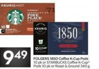 Folgers 1850 Coffee K-cup Pods 10 Pk or Starbucks Coffee K-cuppods 10 Pk or Roast & Ground 340 g