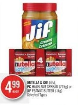 Nutella & Go! (4's) - PC Hazelnut Spread (725g) or Jif Peanut Butter (1kg)