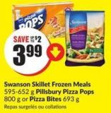 Swanson Skillet Frozen Meals 595-652 g Pillsbury Pizza Pops 800 g or Pizza Bites 693 g