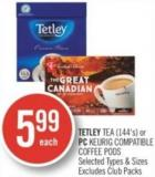 Tetley Tea (144's) or PC Keurig Compatible Coffee PODS