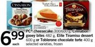 PC Cheesecake - 300/600 G - Cinnabon Gooey Bites - 482 G - Elite Tiramisu Dessert - 600 G Or Toblerone Chocolate Torte - 400 G