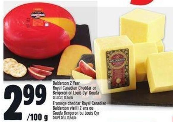 Balderson 2 Year Royal Canadian Cheddar Or Bergeron Or Louis Cyr Gouda