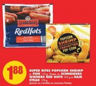 Super Bites Popcorn Shrimp or Fish - 113 g - Frozen or Schneiders Wieners Red Hots - 375 g or Ham Steak - 175 g