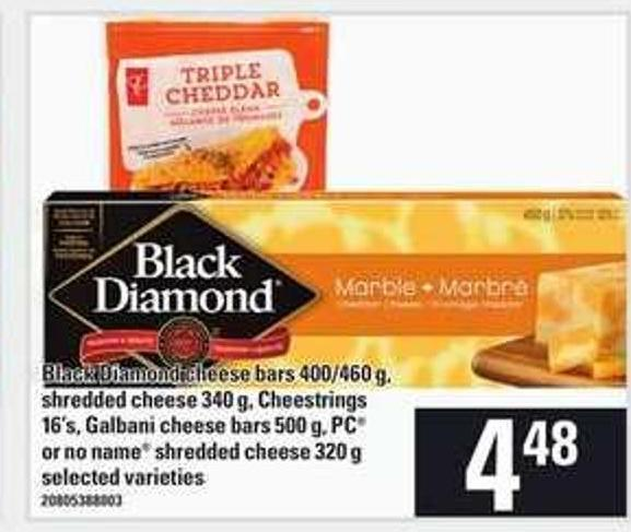 Black Diamond Cheese Bars - 400/460 G - Shredded Cheese - 340 G - Cheestrings - 16's - Galbani Cheese Bars - 500 G - PC Or No Name Shredded Cheese - 320 G
