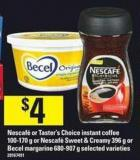 Nescafé Or Taster's Choice Instant Coffee - 100-170 G Or Nescafé Sweet & Creamy - 396 G Or Becel Margarine - 680-907 G