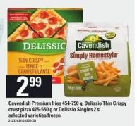 Cavendish Premium Fries - 454-750 G - Delissio Thin Crispy Crust Pizza - 475-550 G Or Delissio Singles - 2's