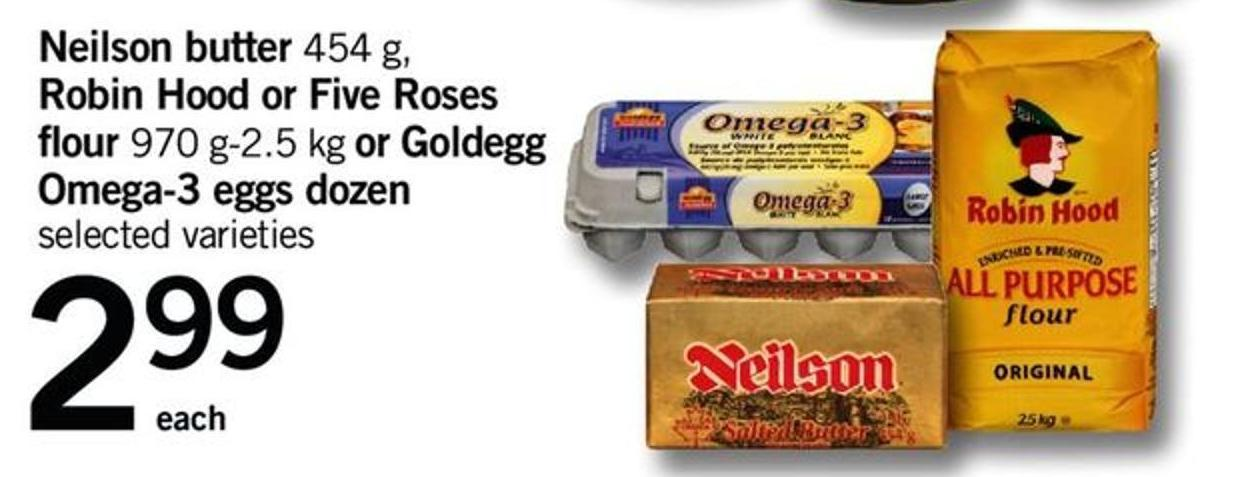 Neilson Butter - 454 G - Robin Hood Or Five Roses Flour - 970 G-2.5 Kg Or Goldegg Omega-3 Eggs - Dozen