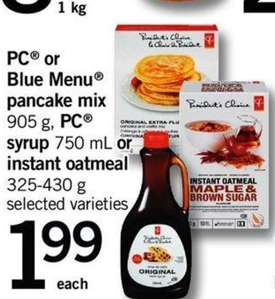 PC Or Blue Menu Pancake Mix - 905 G - PC Syrup - 750 Ml Or Instant Oatmeal - 325-430 G