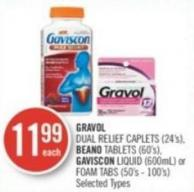 Gravol Dual Relief Caplets (24's) - Beano Tablets (60's) - Gaviscon Liquid (600ml) or Foam Tabs (50's - 100's)