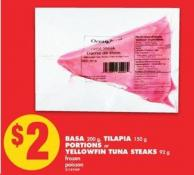 Basa - 200 g - Tilapia - 150 g Portions or Yellowfin Tuna Steaks - 92 g