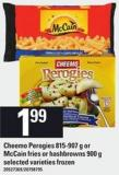 Cheemo Perogies 815/907 G Or Mccain Fries Or Hashbrowns 900 G