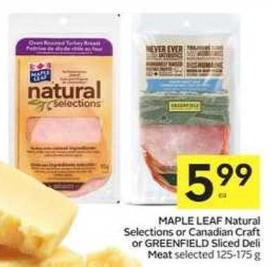 Maple Leaf Natural Selections or Canadian Craft or Greenfield Sliced Deli Meat