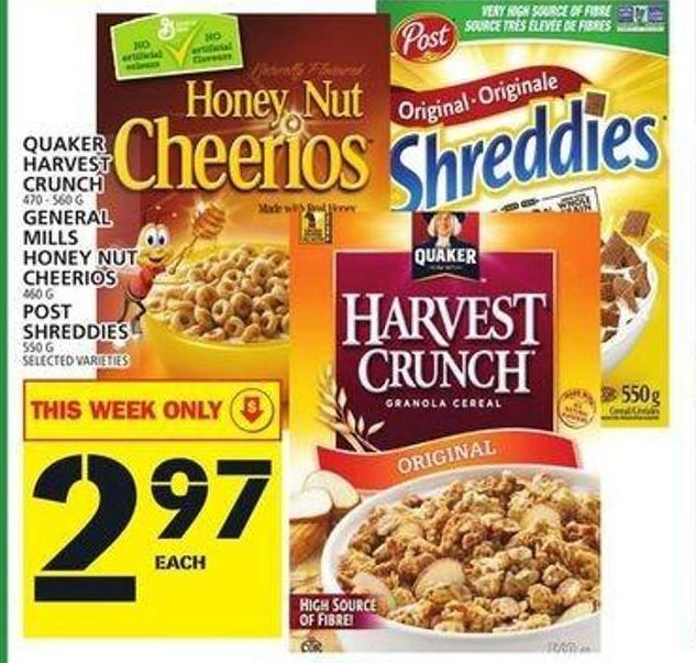Quaker Harvest Crunch 470 - 560 G General Mills Honey Nut Cheerios 460 G Post Shreddies 550 G