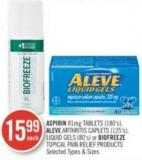 Aspirin 81mg Tablets (180's) - Aleve Arthritis Caplets (125's) - Liquid Gels (80's) or Biofreeze Topical Pain Relief Products