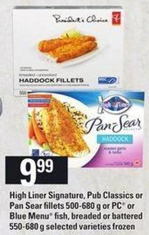 High Liner Signature - Pub Classics Or Pan Sear Fillets 500-680 G Or PC Or Blue Menu Fish - Breaded Or Battered 550-680 G