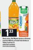 Oasis Juice - Del Monte Nectar Or Arizona Iced Tea - 960 Ml Or Fruité Fruit Drinks Or Tetley Iced Tea - 2 L