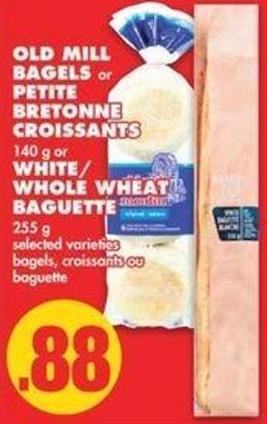 Old Mill Bagels or Petite Bretonne Croissants - 140 g or White/ Whole Wheat Baguette - 255 g