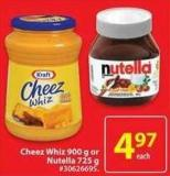 Cheez Whiz 900 g or Nutella 725 g