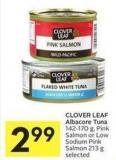 Clover Leaf Albacore Tuna 142-170 g - Pink Salmon or Low Sodium Pink Salmon 213 g Selected