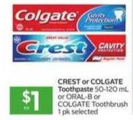 Crest or Colgate Toothpaste 50-120 mL or Oral-b or Colgate Toothbrush 1 Pk