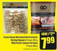 Green Ocean Marinated Herb & Garlic Shrimp Skewers Frozen 530 g Wild Pacific Salmon Portions Frozen 800 g