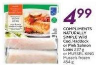 Compliments Naturally Simple Wild Cod - Haddock or Pink Salmon Loins 227 Gor Mussel King Mussels Frozen 454 g