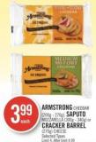 Armstrong Cheddar (200g - 270g) - Saputo Mozzarella (300g - 340g) or Cracker Barrel (270g) Cheese