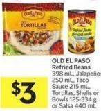 Old El Paso Refried Beans 398 mL 250 mL Taco Sauce 215 mL Tortillas - Shells or Bowls 125-334 g or Salsa 440 mL