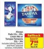 Always Pads 22s - 30s - Liners 96s or Tampax Tampons 32s - 36s