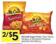 Mccain Super Fries - Tasti Taters - Wedges or Breakfast Potatoes Selected 454-800 g