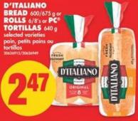 D'italiano Bread 600/675 g or Rolls 6/8's or PC Tortillas 640 g