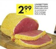 Leadbetters Cured Boneless Pork Loin Rolled In Cornmeal or Pork Cottage Rolls 6.59/kg