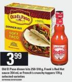 Old El Paso Dinner Kits - 250-510 G - Frank's Red Hot Sauce - 354 Ml Or French's Crunchy Toppers - 170 G