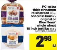 PC Extra Thick Cinnamon Raisin Bread 675 G - Hot Cross Buns 8's Original Or Blue Menu Whole Wheat 10 Inch Tortillas 650 G