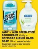 Lady or Men Speed Stick Deodorant - 45-85 g or Softsoap Liquid Hand Soap - 221 mL