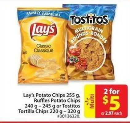 Lay's Potato Chips 255 g - Ruffles Potato Chips 240 g – 245 g or Tostitos Tortilla Chips 220 g – 320 g